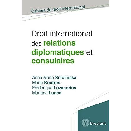 Droit international des relations diplomatiques et consulaires (Cahiers de droit international)