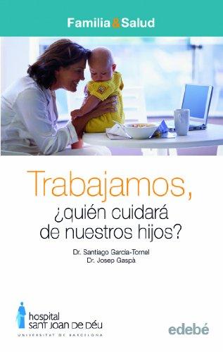 TRABAJAMOS: ¿QUIÉN CUIDARÁ DE NUESTROS HIJOS? (FAMILIA & SALUD)