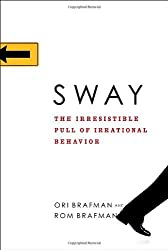 Sway: The Irresistible Pull of Irrational Behavior by Ori Brafman (2008-06-03)
