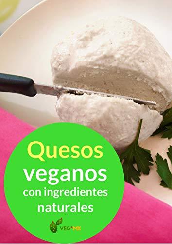 Quesos Veganos a Base de Ingredientes Naturales: Con 30 recetas sencillas de [VEG*