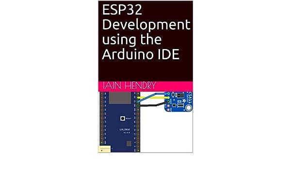 ESP32 Development using the Arduino IDE eBook: iain hendry: Amazon