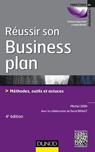 Réussir son business plan - 4e éd. - Méthodes, outils et astuces