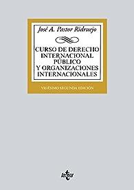 Curso de Derecho Internacional Público y Organizaciones Internacionales par  José  Antonio Pastor Ridruejo