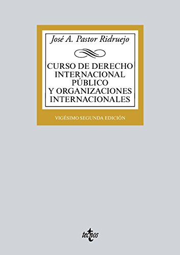 Curso de Derecho Internacional Público y  Organizaciones Internacionales (Derecho - Biblioteca Universitaria De Editorial Tecnos) por José  Antonio Pastor Ridruejo