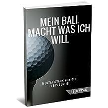 Golf: Mein Ball Macht Was Ich Will - Mental Stark von der 1 bis zur 18