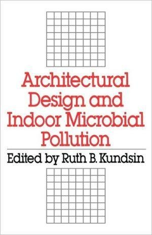 [Architectural Design and Indoor Microbial Pollution] (By: Ruth B. Kundsin) [published: March, 1989]