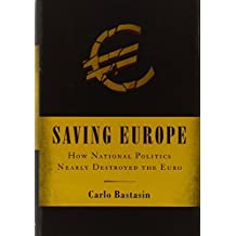Saving Europe: How National Politics Nearly Destroyed the Euro by Carlo Bastasin (2012-03-29)