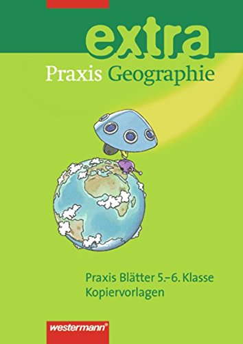Praxis Geographie extra: Praxis Blätter 5.-6. Klasse: Kopiervorlagen