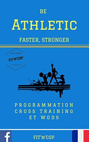 BeAthletic ( Livre Cross Training / Programmation / Compilation de WODs ): Plus rapide, Plus fort que jamais par Lucho Fit'n'Cop