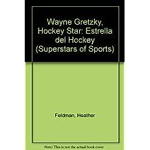 Wayne Gretzky Estrella Del Hockey / Wayne Gretzky Hockey Star: Hockey Star = Estrella Del Hockey (Superstars of Sports / Superestrellas Del Deporte)