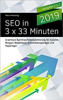 SEO in 3 x 33 Minuten: Crashkurs Suchmaschinenoptimierung für Autoren, Blogger, Redakteure, Entscheidungsträger und Papiertiger von [Kersting, Martin]