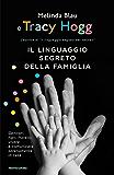 Il linguaggio segreto della famiglia: Genitori, figli, fratelli: vivere e comunicare serenamente in casa (Italian Edition)