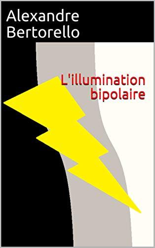 Couverture du livre L'illumination bipolaire