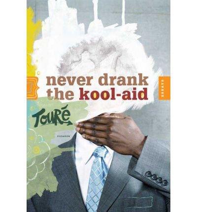 never-drank-the-kool-aid-essays-author-toure-published-on-february-2006