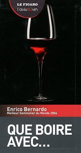 Que boire avec... Enrico Bernardo. meilleur sommelier du monde 2004 de Le Figaro (2011) Broch