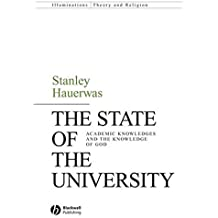 The State of the University: Academic Knowledges and the Knowledge of God (Illuminations - Theory & Religion): Academic Knowledge and the Knowledge of God