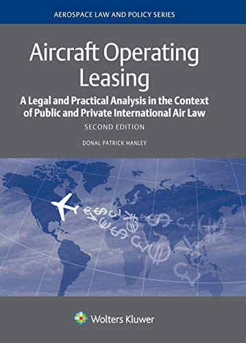 Aircraft Operating Leasing: A Legal and Practical Analysis in the Context of Public and Private International Air Law (Aerospace Law and Policy) (English Edition)