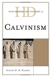 Historical Dictionary of Calvinism (Historical Dictionaries of Religions, Philosophies, and Movements Series) by Stuart D. B. Picken (2011-11-11)