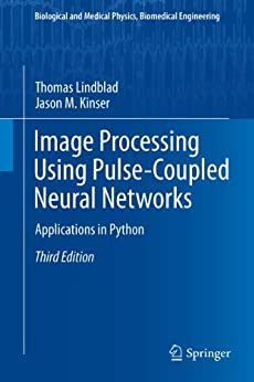 Image Processing using Pulse-Coupled Neural Networks: Applications in Python (Biological and Medical Physics, Biomedical Engineering) by [Lindblad, Thomas, Kinser, Jason M.]