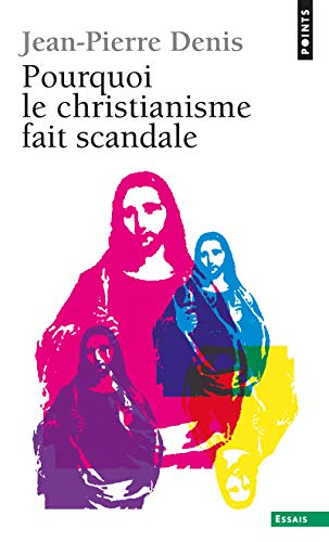 Pourquoi le christianisme fait scandale