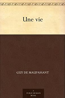 Une vie (French Edition) by [de Maupassant, Guy]