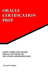 Study Guide for 1Z0-063: Oracle Database 12c: Advanced Administration: Oracle Certification Prep by Morris, Matthew (2015) Paperback