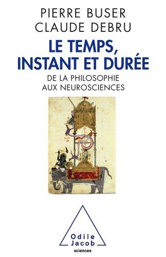 Temps, instant et durée (Le): De la philosophie aux neurosciences par Pierre Buser
