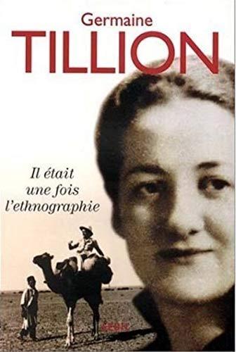 Il était une fois l'ethnographie. Autobiographie par Germaine Tillion