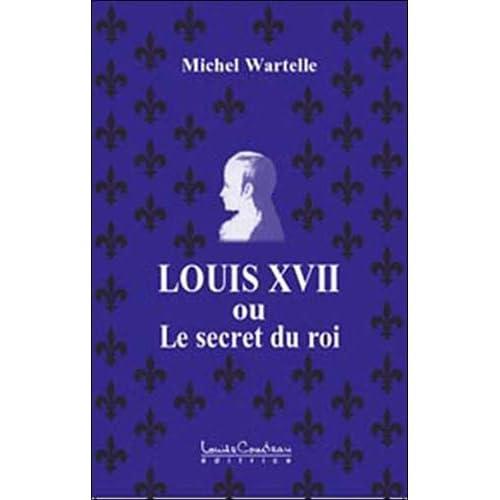Louis XVII ou le secret du roi