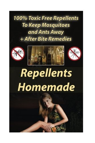 Repellents Homemade: 100{dfb40df666dbff9f9e8023a443136f958c07ed3c51834da6fa6655bc364a9be7} Toxic Free Repellents To Keep Mosquitoes and Ants Away+ After Bite Remedies: (Skin So Soft Insect Repellent, Ecosmart Organic Insect Repellent)