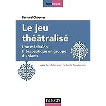 Le jeu théâtralisé : Une médiation thérapeutique en groupe d'enfants (Psychothérapies) (French Edition)