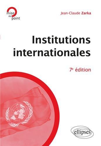 Institutions internationales - 7e édition par Jean-Claude Zarka