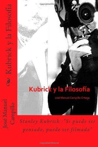 Kubrick y la Filosofía por José Manuel Campillo Ortega