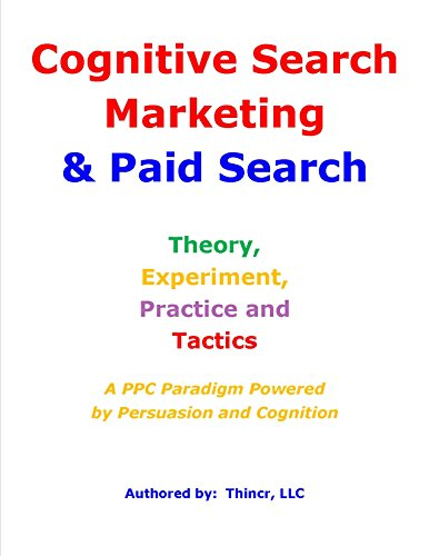 Cognitive Search Marketing & Paid Search: Theory, Experiment, Practice and Tactics: A PPC Paradigm Powered by Persuasion and Cognition (English Edition)