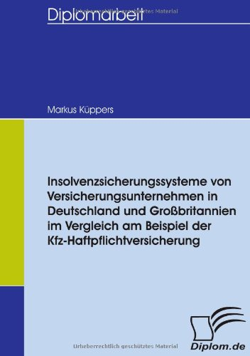 Insolvenzsicherungssysteme von Versicherungsunternehmen in Deutschland und Großbritannien im Vergleich am Beispiel der Kfz-Haftpflichtversicherung