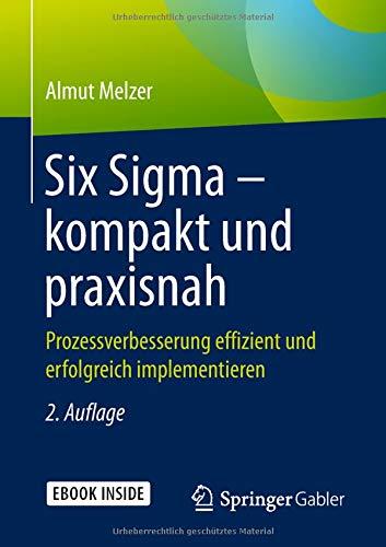 Six Sigma - kompakt und praxisnah: Prozessverbesserung effizient und erfolgreich implementieren (Six-sigma-ausbildung)