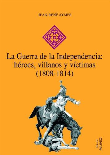 La Guerra de la Independencia: héroes, villanos y víctimas (1808-1814) (Hispania) por Jean-René Aymes