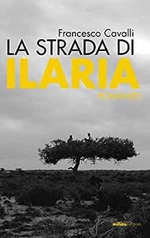 La strada di Ilaria par [Cavalli, Francesco]