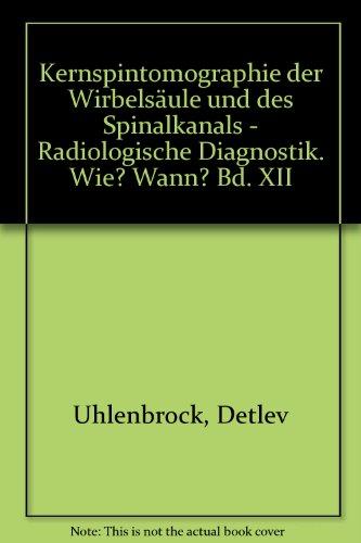 Kernspintomographie der Wirbelsäule und des Spinalkanals - Radiologische Diagnostik. Wie? Wann? Bd. XII