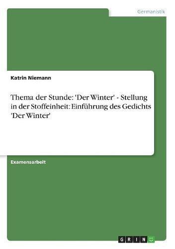 Thema der Stunde: 'Der Winter' - Stellung in der Stoffeinheit: Einführung des Gedichts 'Der Winter'