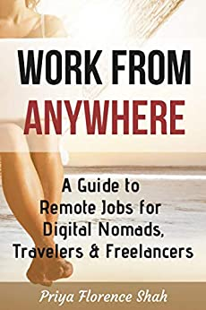 Work From Anywhere: A Guide to Remote Jobs for Digital Nomads, Travelers & Freelancers by [Shah, Priya Florence]