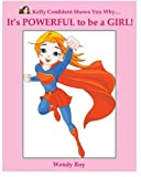 Kelly Confident Shows You Why... It's POWERFUL to be a GIRL! by Wendy Roy (2012-02-16)