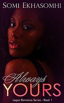 Always Yours (Lagos Romance Series Book 1) (English Edition) de [Ekhasomhi, Somi]