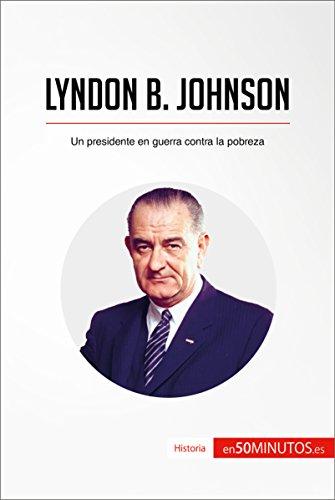 Descargar Libro Lyndon B. Johnson: Un presidente en guerra contra la pobreza (Historia) de 50Minutos.es