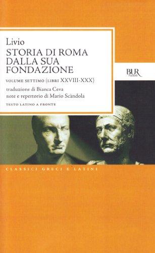 Storia di Roma dalla sua fondazione. Testo latino a fronte: Storia Di Roma Dalla Sua Fondazione Vol Vii Libri Xxviii Xxx: 7
