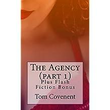 The Agency (part 1): Plus Flash Fiction Bonus by Tom Covenent (2014-09-19)