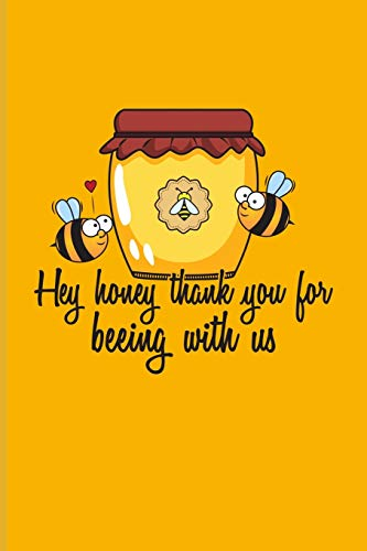 Hey Honey Thank You For Beeing With Us: Funny Bee Facts Journal For Local Beekeepers, Start Keeping Bees For Honey, How To Save Bees & Apiculture Products Fans - 6x9 - 100 Blank Lined Pages