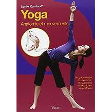 Yoga, anatomie et mouvements un guide illustre des postures, mouvements et techniques respiratoires