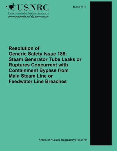 Resolution of Generic Safety Issue 188: Steam Generator Tube Leaks or Ruptures Concurrent with Containment Bypass from Main Steam Line or Feedwater Line Breaches (Tube Generator)