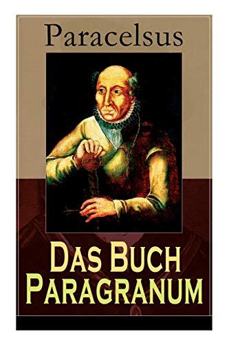 Das Buch Paragranum: Die Gründe der Arznei: Philosophie + Astronomie + Alchimie, der dritte Grund medicinae + Der vierte Grund der Arznei, welcher ist Wesenheit